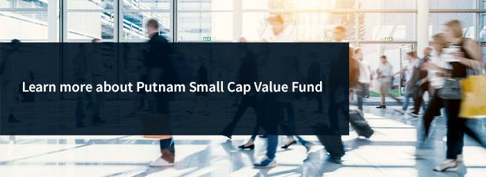 Explore Putnam Small Cap Value fund