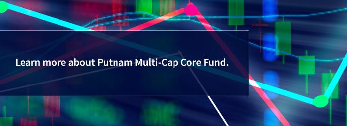 Explore Putnam Multi-Cap Core Fund